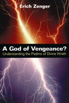 A God of Vengeance? Understanding the Psalms of Divine Wrath  -     By: Erich Zenger