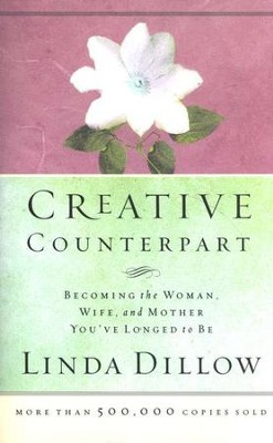 Creative Counterpart:  Becoming the Woman, Wife, and Mother You've Longed to Be  -     By: Linda Dillow