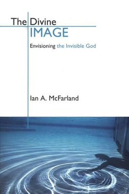 The Divine Image: Envisioning the Invisible God  -     By: Ian A. McFarland