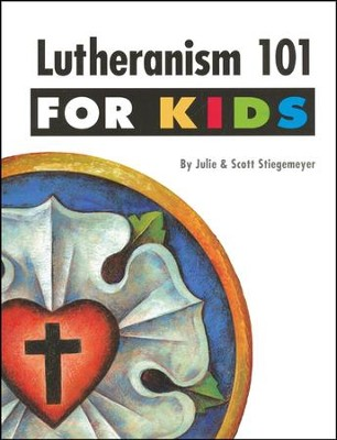 Lutheranism 101 for Kids  -     By: Julie Stiegemeyer, Scott Stiegemeyer