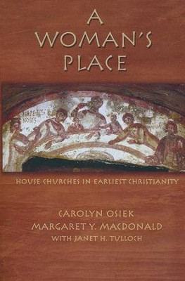 A Woman's Place: House Churches in Earliest Christianity  -     By: Carolyn Osiek, Margaret Y. MacDonald, Janet H. Tulloch