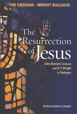 The Resurrection of Jesus: John Dominic Crossan and N.T. Wright in Dialogue  -     Edited By: Robert B. Stewart     By: Edited by Robert B. Stewart