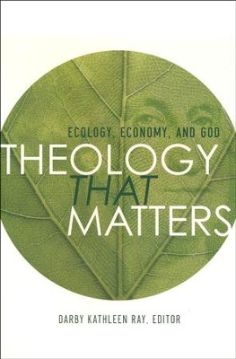 Theology That Matters: Ecology, Economy and God  -     By: Darby Kathleen Ray