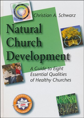 Natural Church Development: A Guide to Eight Essential Qualities of Healthy Churches  -     By: Christian A. Schwarz
