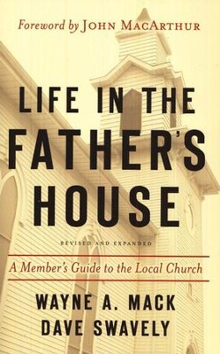 Life in the Father's House: A Member's Guide to the Local Church  - Revised Expanded edition  -     By: Wayne A. Mack, Dave Swavely
