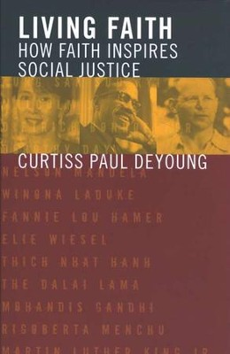 Living Faith: How Faith Inspires Social Justice  -     By: Curtiss Paul DeYoung