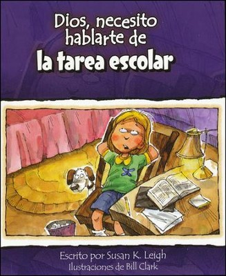 Dios, Necesito Hablarte de la Tarea Escolar  (God I Need To Talk To You About Homework)  -     By: Susan K. Leigh, Bill Clark
