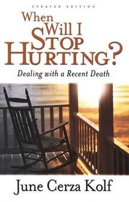 When Will I Stop Hurting? Second Edition: Dealing with a Recent Death  -     By: June Cerza Kolf