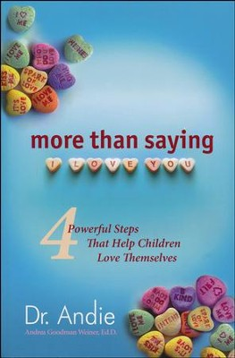 More Than Saying I Love You: 4 Powerful Steps That Help Children Love Themselves  -     By: Andrea Goodman Weiner