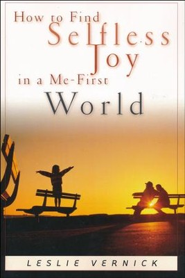 How to Find Selfless Joy in a Me-First World   -     By: Leslie Vernick