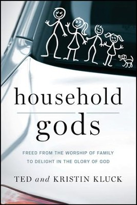 Household Gods - eBook  -     By: Ted Kluck, Kristin Kluck