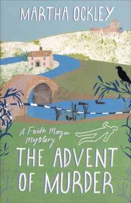 The Advent of Murder, Faith Morgan Mystery Series #2   -     By: Martha Ockley
