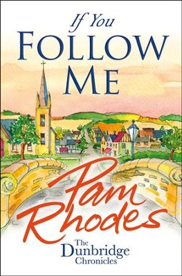 If You Follow Me, Dunbridge Chronicles Series #3   -     By: Pam Rhodes