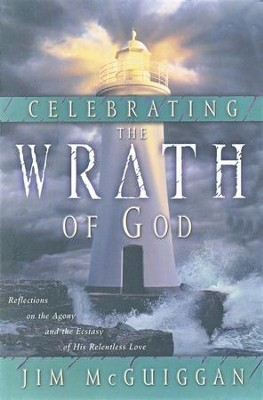 Celebrating the Wrath of God: Reflections on the Agony and the Ecstasy of His Relentless Love  -     By: Jim McGuiggan
