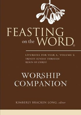 Feasting on the Word Worship Companion: Liturgies for Year A, Volume 2 - eBook  -     By: Kimberly Bracken Long