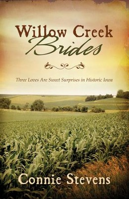 Willow Creek Brides: Three Loves Are Sweet Surprises in Historic Iowa - eBook  -     By: Connie Stevens