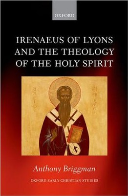 Irenaeus of Lyons and the Theology of the Holy Spirit  -     By: Anthony Briggman