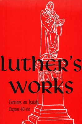 Luther's Works [LW] Volume 17: Lectures on Isaiah 40-66   -     Edited By: Jaroslav Pelikan     By: Martin Luther