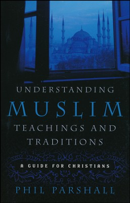 Understanding Muslim Teachings and Traditions: A Guide for Christians  -     By: Phil Parshall