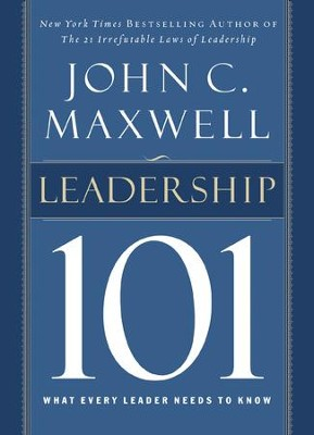 Leadership 101, What Every Leader Needs to Know   -     By: John C. Maxwell