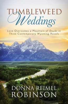 Tumbleweed Weddings: Love Overcomes a Mountain of Doubt in Three Contemporary Wyoming Novels - eBook  -     By: Donna Robinson