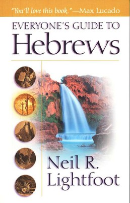 Everyone's Guide to Hebrews  -     By: Neil R. Lightfoot