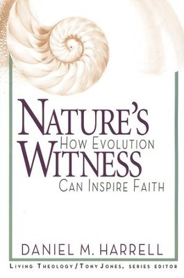 Nature's Witness: How Evolution Can Inspire Faith  -     By: Daniel M. Harrell