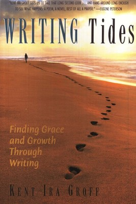 Writing Tides: Finding Grace and Growth Through Writing  -     By: Kevin Ira Groff