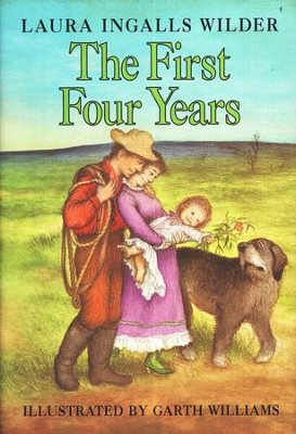 The First Four Years, Little House on the Prairie Series #9  (Hardcover)  -     By: Laura Ingalls Wilder     Illustrated By: Garth Williams