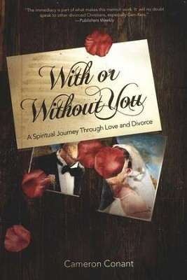 With or Without You: A Spiritual Journey through Love & Divorce  -     By: Cameron Conant