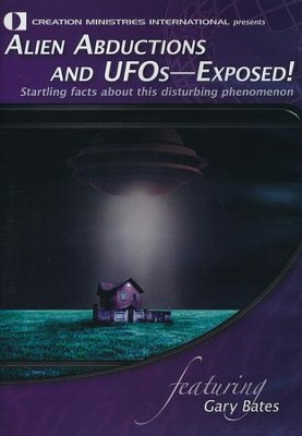 Alien Abductions and UFO's Exposed!   -     By: Gary Bates