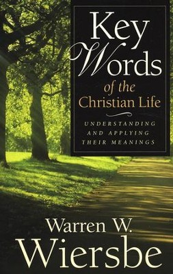 Key Words of the Christian Life: Understanding and Applying Their Meanings  -     By: Warren W. Wiersbe