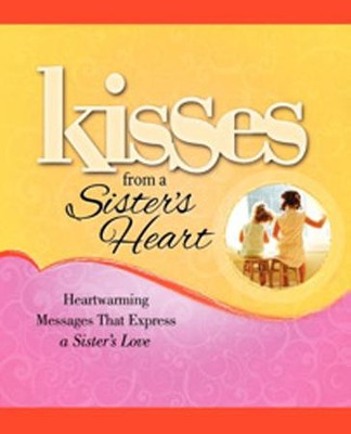 Kisses from a Sister's Heart: Heartwarming Messages that Express a Sister's Love  -     By: Howard Books