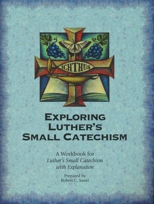 Exploring Luther's Small Catechism ESV - Student Workbook  -     By: Robert C. Sauer