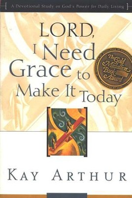 Lord, I Need Grace to Make It  -     By: Kay Arthur