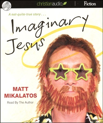 Imaginary Jesus: A Not-Quite-True Story - unabridged audiobook on CD  -     By: Matt Mikalatos
