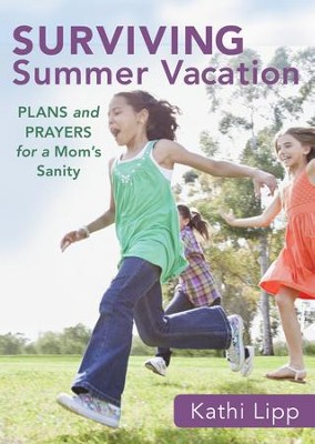 Surviving Summer Vacation (Ebook Shorts): Plans and Prayers for a Mom's Sanity - eBook  -     By: Kathi Lipp