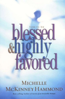 How To Be Blessed and Highly Favored                             -     By: Michelle McKinney Hammond