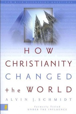 How Christianity Changed the World   -     By: Alvin J. Schmidt