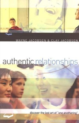 Authentic Relationships: Discover the Lost Art of One Anothering  -     By: Wayne Jacobsen, Clay Jacobsen