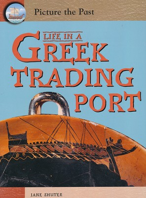 Life in a Greek Trading Port  -     By: Jane Shuter