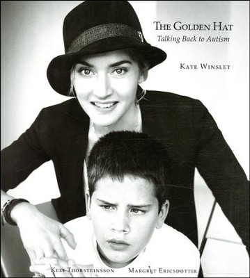 Golden Hat: Talking Back To Autism  -     By: Kate Winslet, Keli Thorsteinsson, Margret Ericsdottir