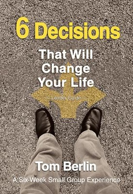 6 Decisions That Will Change Your Life Leader Guide: A Six-Week Small Group Experience - eBook  -     By: Tom Berlin