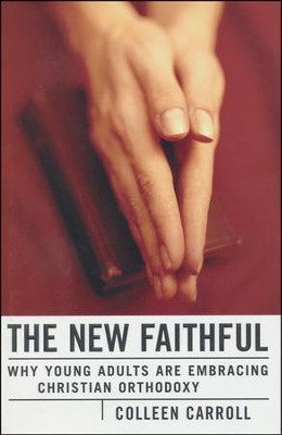 The New Faithful: Why Young Adults Are Embracing Christian Orthodoxy  -     By: Colleen Carroll