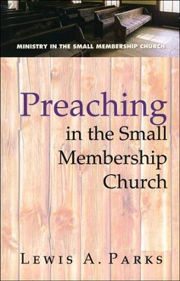 Preaching in the Small Membership Church  -     By: Lewis Parks