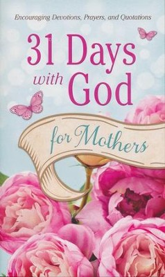 31 Days with God for Mothers: Encouraging Devotions, Prayers, and Quotations - eBook  -