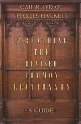 Preaching the Revised Common Lectionary: A Guide  -     By: Gail O'Day, Charles Hackett
