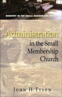 Administration in the Small Membership Church  -     By: John H. Tyson