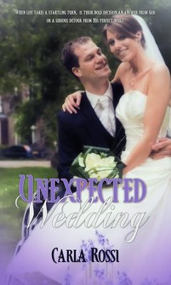 Unexpected Wedding - eBook  -     By: Carla Rossi