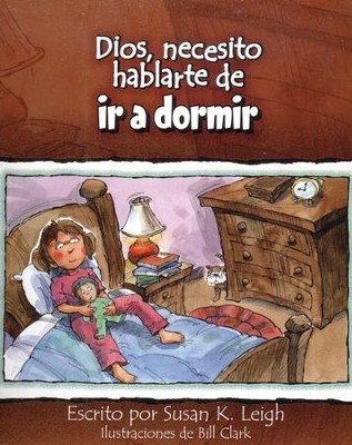 Dios, necesito hablarte de...ir a dormir, God I Need To Talk To You About Bedtime  -     By: Susan K. Leigh